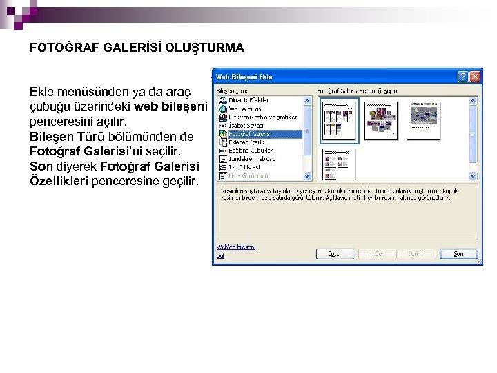 FOTOĞRAF GALERİSİ OLUŞTURMA Ekle menüsünden ya da araç çubuğu üzerindeki web bileşeni penceresini açılır.