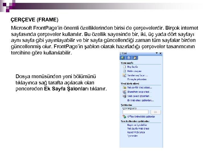 ÇERÇEVE (FRAME) Microsoft Front. Page'in önemli özelliklerinden birisi de çerçevelerdir. Birçok internet sayfasında çerçeveler