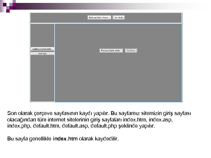 Son olarak çerçeve sayfasının kaydı yapılır. Bu sayfamız sitemizin giriş sayfası olacağından tüm internet