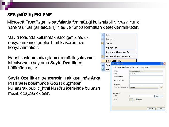 SES (MÜZİK) EKLEME Microsoft Front. Page ile sayfalarda fon müziği kullanılabilir. *. wav, *.