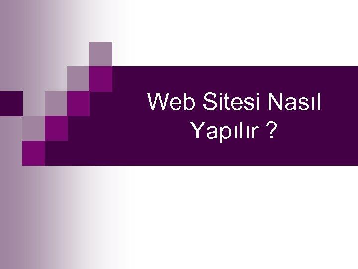 Web Sitesi Nasıl Yapılır ?