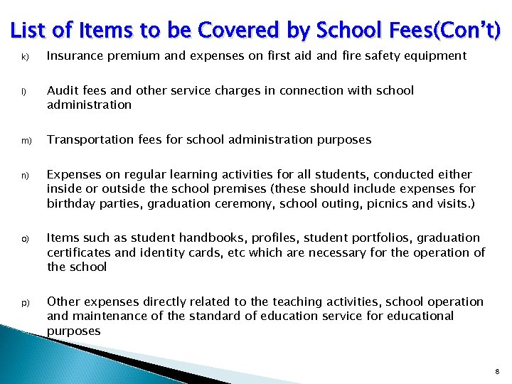 List of Items to be Covered by School Fees(Con't) k) Insurance premium and expenses