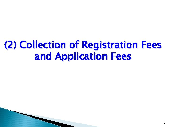 (2) Collection of Registration Fees and Application Fees 9