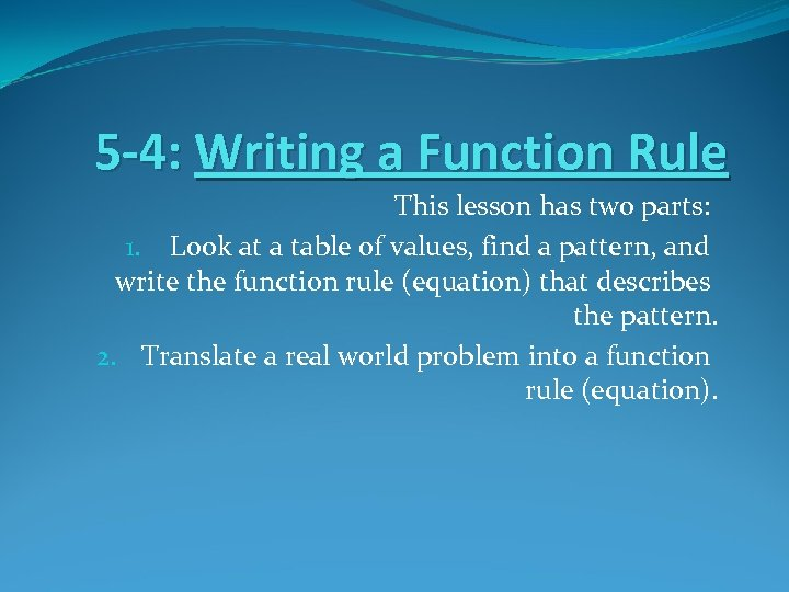 5 -4: Writing a Function Rule This lesson has two parts: 1. Look at