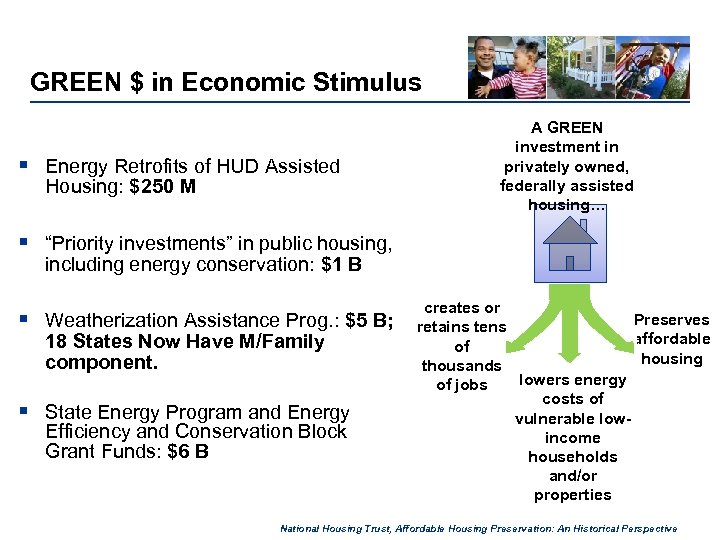 GREEN $ in Economic Stimulus § Energy Retrofits of HUD Assisted Housing: $250 M