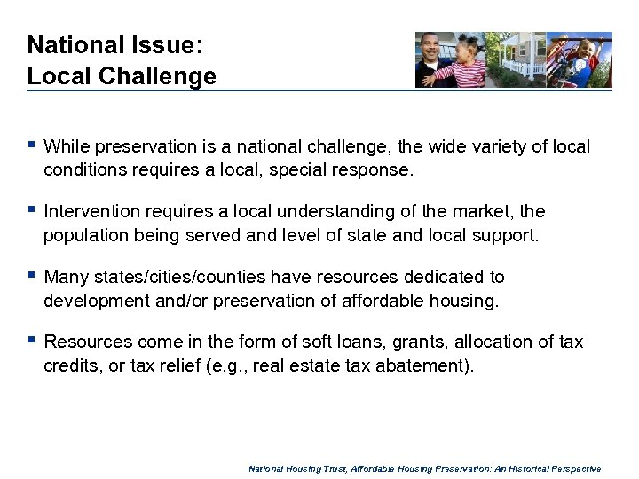 National Issue: Local Challenge § While preservation is a national challenge, the wide variety