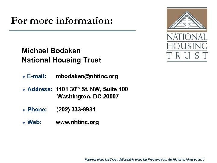 For more information: Michael Bodaken National Housing Trust ¨ E-mail: mbodaken@nhtinc. org ¨ Address: