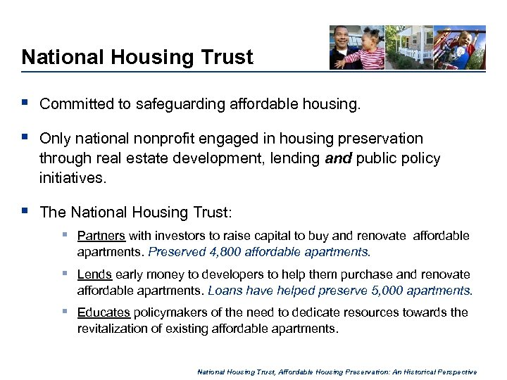 National Housing Trust § Committed to safeguarding affordable housing. § Only national nonprofit engaged