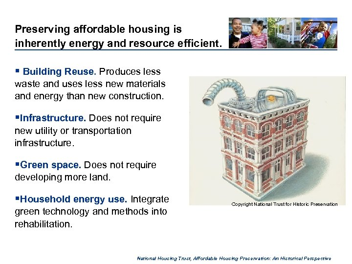 Preserving affordable housing is inherently energy and resource efficient. § Building Reuse. Produces less