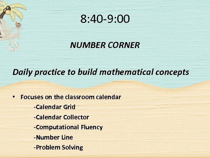 8: 40 -9: 00 NUMBER CORNER Daily practice to build mathematical concepts • Focuses