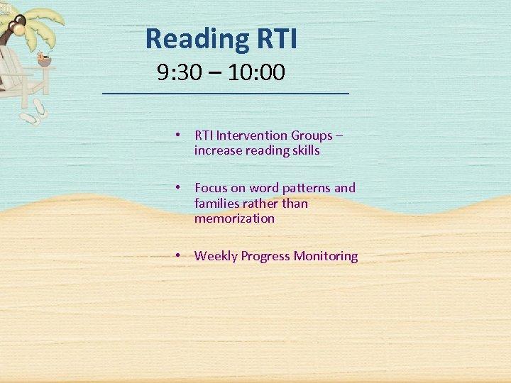 Reading RTI 9: 30 – 10: 00 • RTI Intervention Groups – increase reading