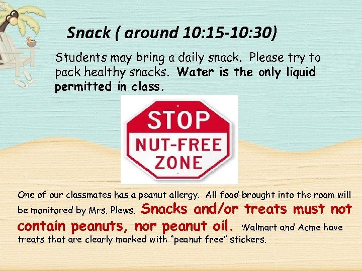 Snack ( around 10: 15 -10: 30) Students may bring a daily snack. Please