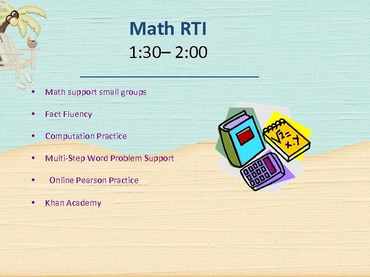 Math RTI 1: 30– 2: 00 • Math support small groups • Fact Fluency