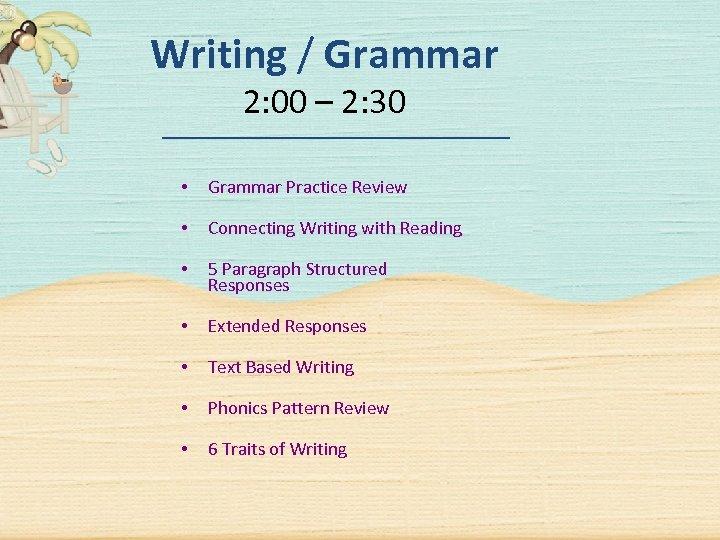 Writing / Grammar 2: 00 – 2: 30 • Grammar Practice Review • Connecting