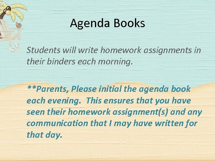 Agenda Books Students will write homework assignments in their binders each morning. **Parents, Please