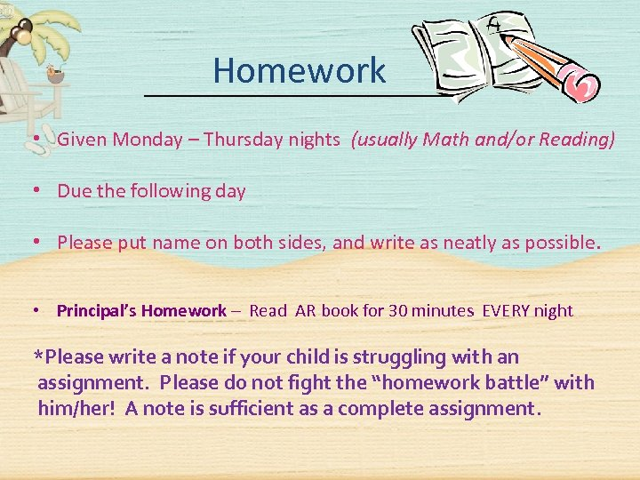 Homework • Given Monday – Thursday nights (usually Math and/or Reading) • Due the
