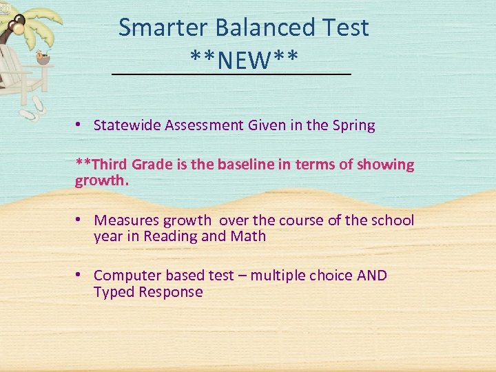 Smarter Balanced Test **NEW** • Statewide Assessment Given in the Spring **Third Grade is