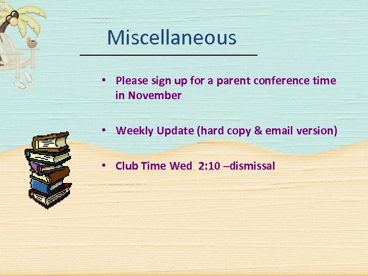 Miscellaneous • Please sign up for a parent conference time in November • Weekly