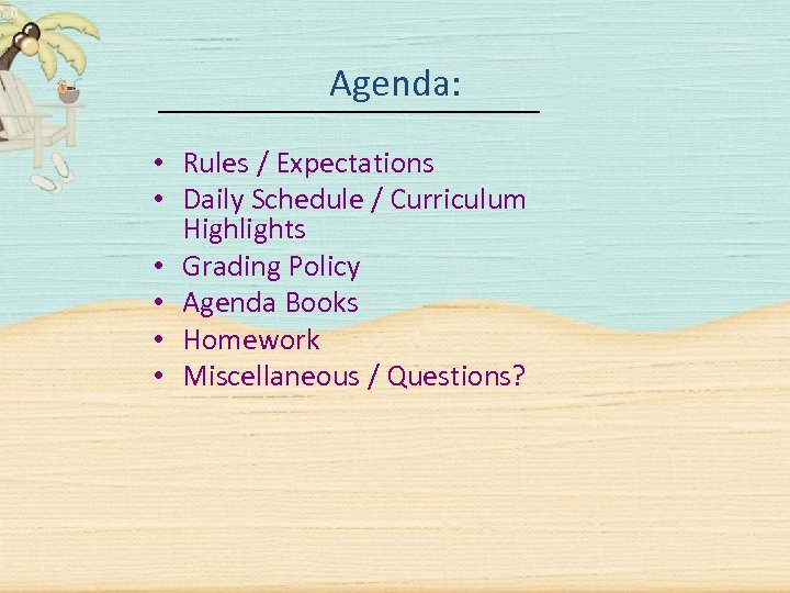 Agenda: • Rules / Expectations • Daily Schedule / Curriculum Highlights • Grading Policy