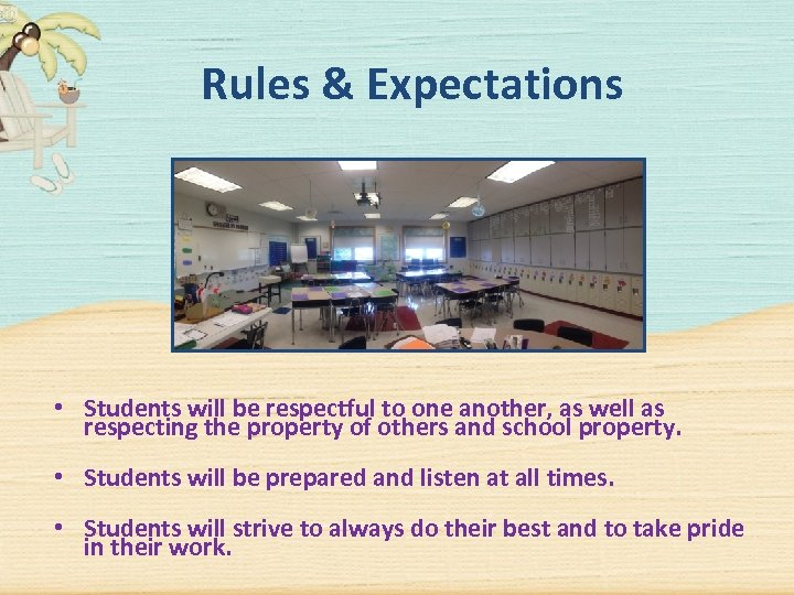 Rules & Expectations • Students will be respectful to one another, as well as