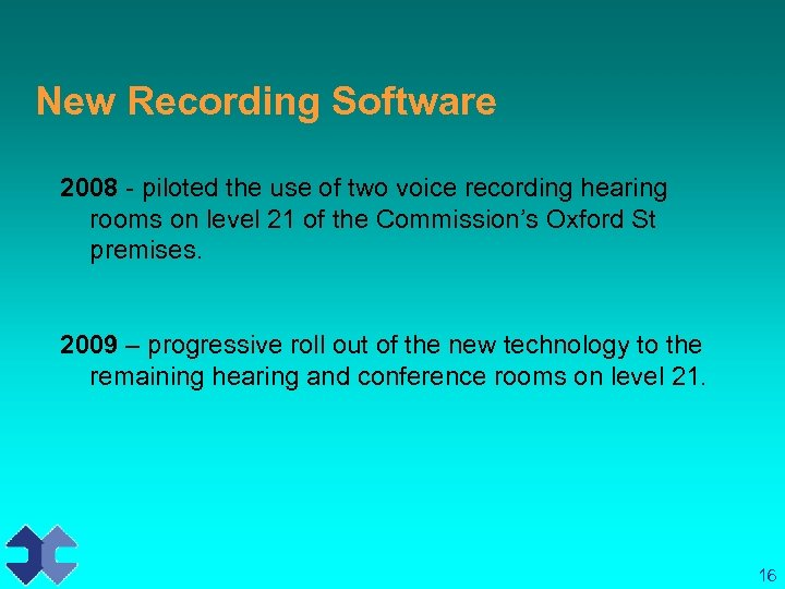 New Recording Software 2008 - piloted the use of two voice recording hearing rooms