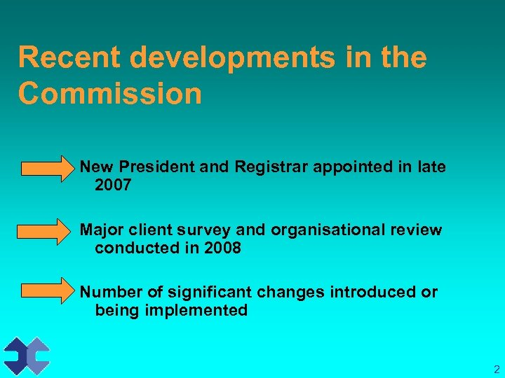 Recent developments in the Commission New President and Registrar appointed in late 2007 Major