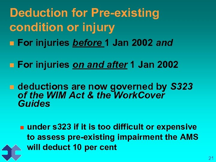 Deduction for Pre-existing condition or injury n For injuries before 1 Jan 2002 and