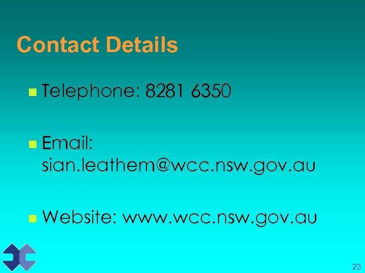 Contact Details n Telephone: 8281 6350 n Email: sian. leathem@wcc. nsw. gov. au n