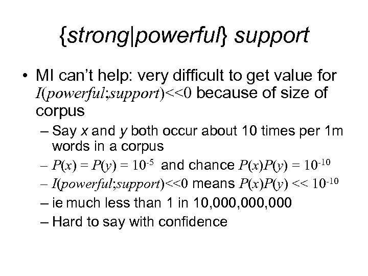 {strong|powerful} support • MI can't help: very difficult to get value for I(powerful; support)<<0