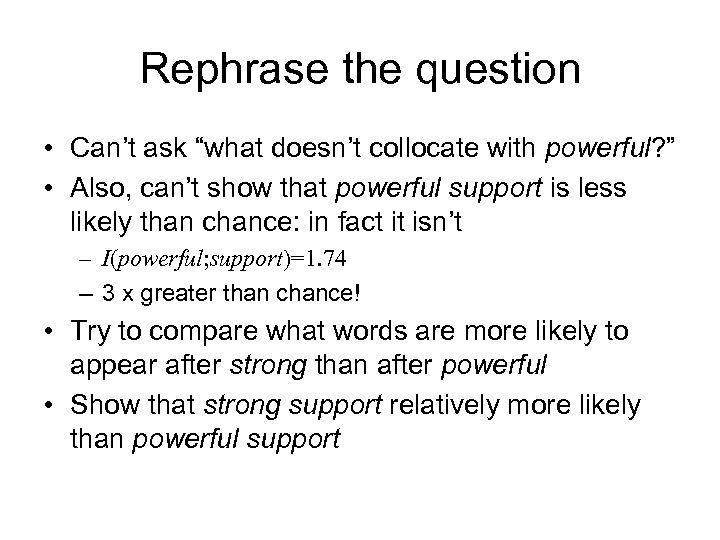 "Rephrase the question • Can't ask ""what doesn't collocate with powerful? "" • Also,"