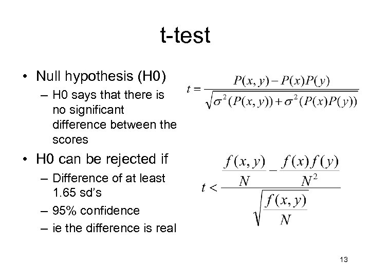 t-test • Null hypothesis (H 0) – H 0 says that there is no