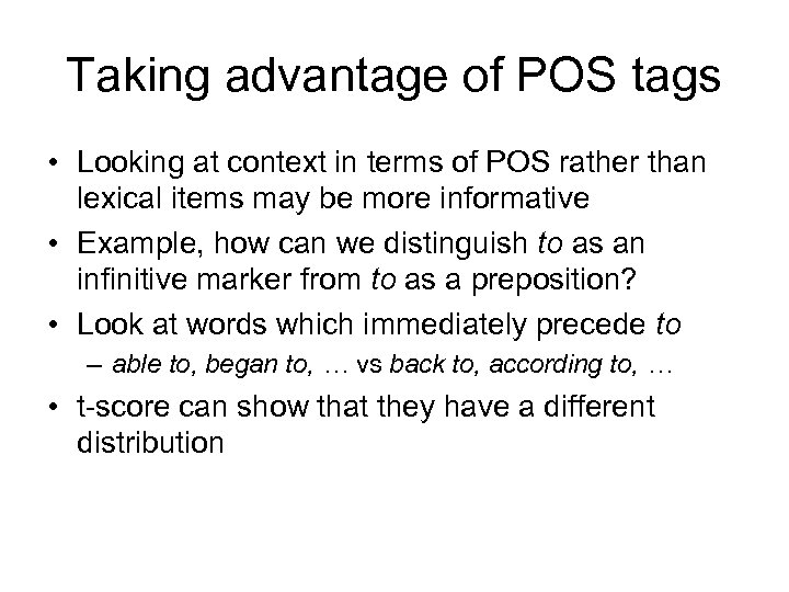 Taking advantage of POS tags • Looking at context in terms of POS rather