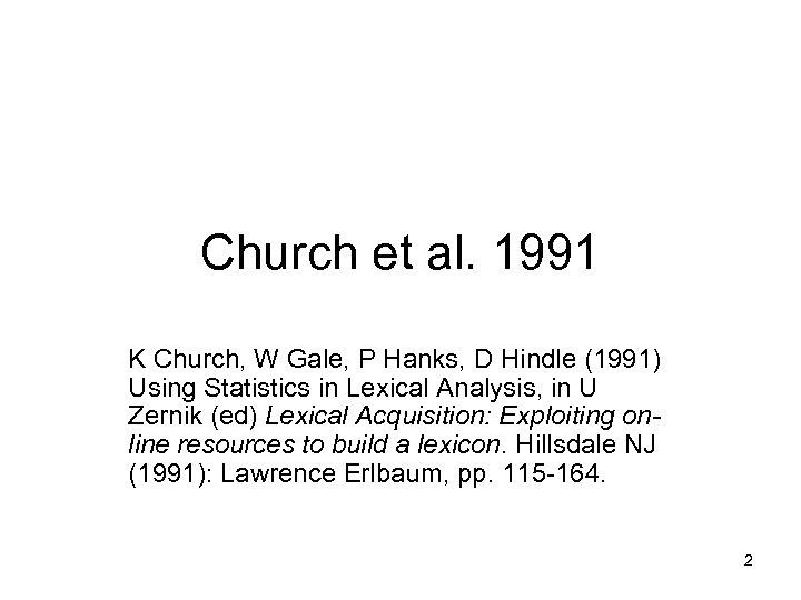 Church et al. 1991 K Church, W Gale, P Hanks, D Hindle (1991) Using