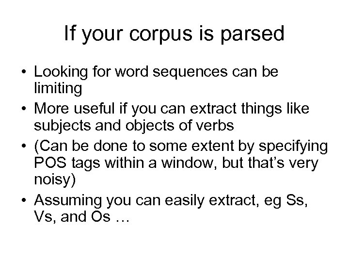 If your corpus is parsed • Looking for word sequences can be limiting •
