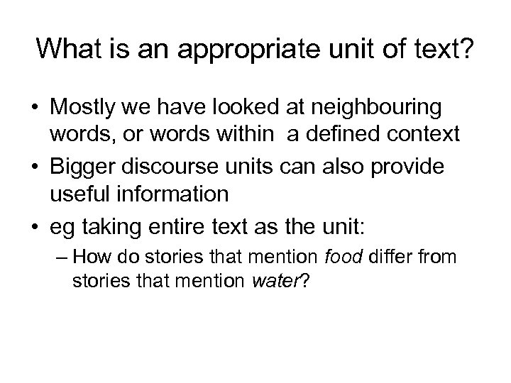 What is an appropriate unit of text? • Mostly we have looked at neighbouring