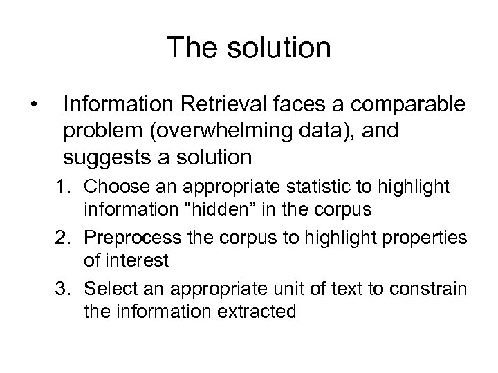 The solution • Information Retrieval faces a comparable problem (overwhelming data), and suggests a