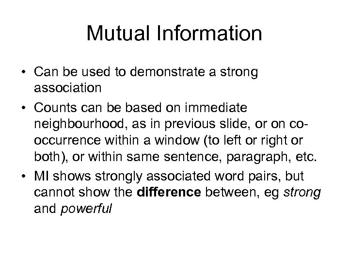 Mutual Information • Can be used to demonstrate a strong association • Counts can