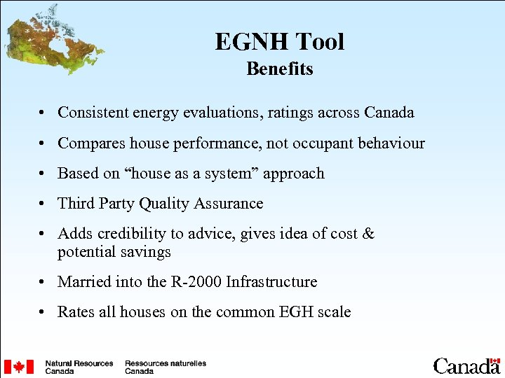 EGNH Tool Benefits • Consistent energy evaluations, ratings across Canada • Compares house performance,