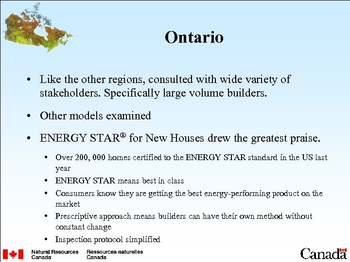 Ontario • Like the other regions, consulted with wide variety of stakeholders. Specifically large
