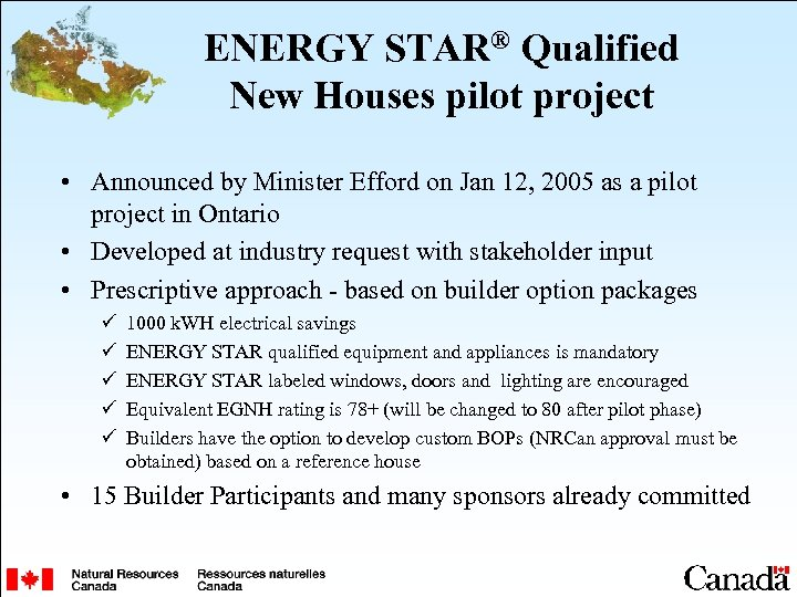 ENERGY STAR® Qualified New Houses pilot project • Announced by Minister Efford on Jan