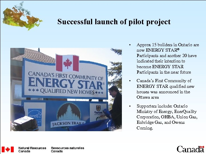 Successful launch of pilot project • Approx 15 builders in Ontario are now ENERGY