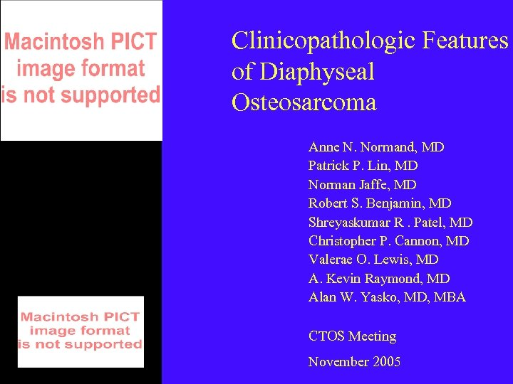 Clinicopathologic Features of Diaphyseal Osteosarcoma Anne N. Normand, MD Patrick P. Lin, MD Norman