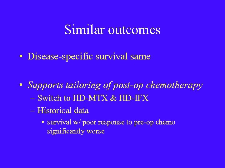 Similar outcomes • Disease-specific survival same • Supports tailoring of post-op chemotherapy – Switch