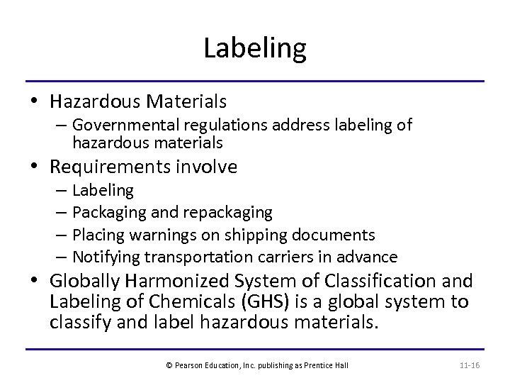 Labeling • Hazardous Materials – Governmental regulations address labeling of hazardous materials • Requirements