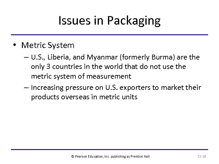 Issues in Packaging • Metric System – U. S. , Liberia, and Myanmar (formerly
