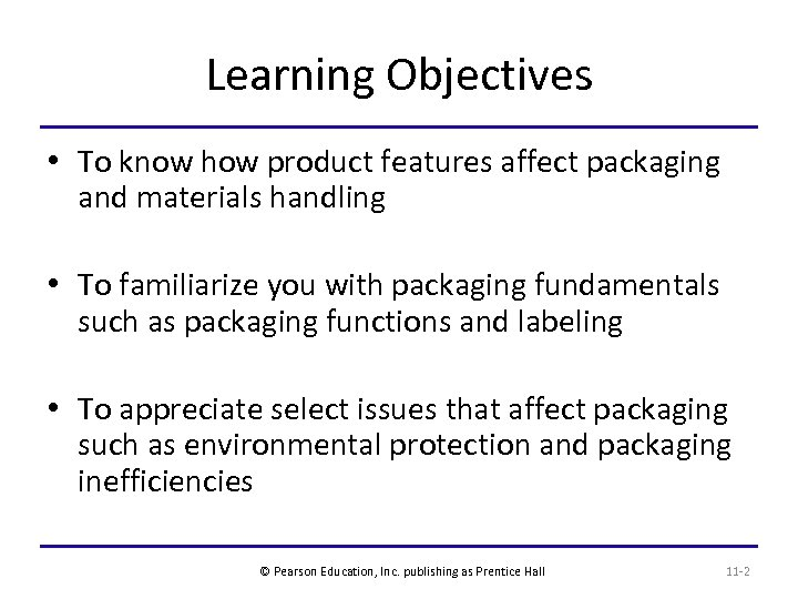 Learning Objectives • To know how product features affect packaging and materials handling •