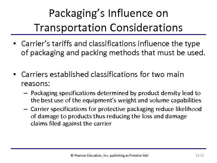 Packaging's Influence on Transportation Considerations • Carrier's tariffs and classifications influence the type of