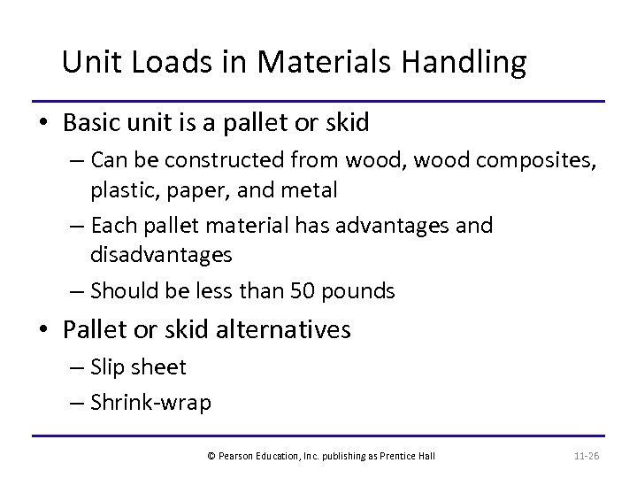 Unit Loads in Materials Handling • Basic unit is a pallet or skid –