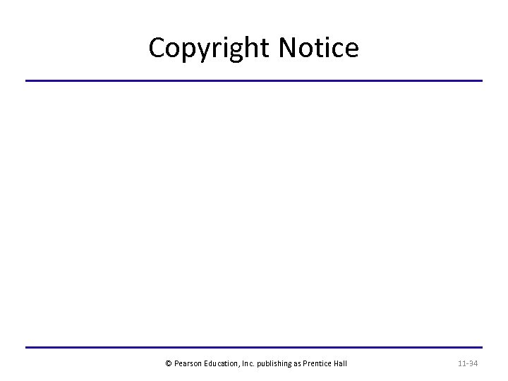 Copyright Notice © Pearson Education, Inc. publishing as Prentice Hall 11 -34