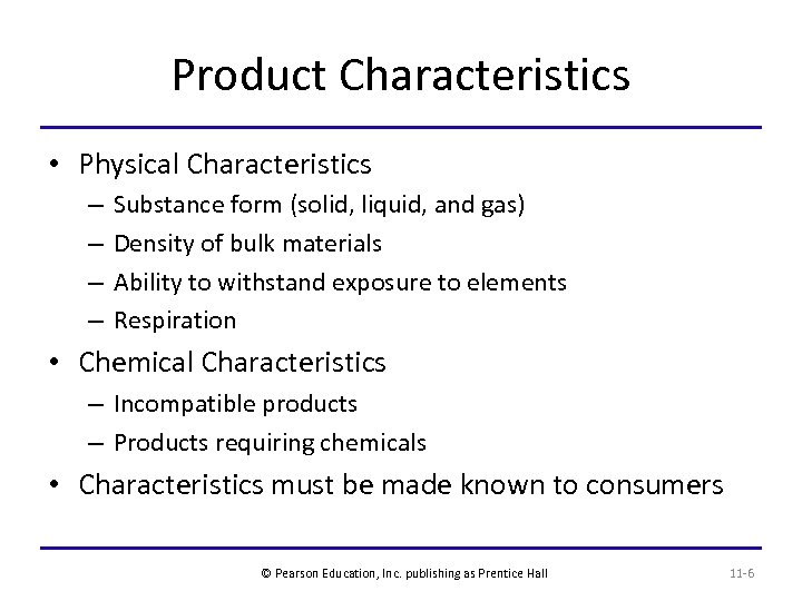 Product Characteristics • Physical Characteristics – – Substance form (solid, liquid, and gas) Density